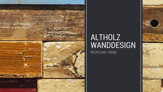 Recycling-Trend Altholz Wanddesign